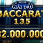 GIẢI ĐẤU BACCARAT 1, 3, 5Tổng giải thưởng lên tới 82 triệu đồng!